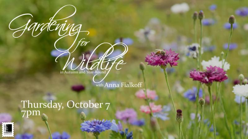 Thu., Oct. 7 at 7 PM: Gardening for Wildlife in Autumn and Year-Round with Anna Fialkoff
