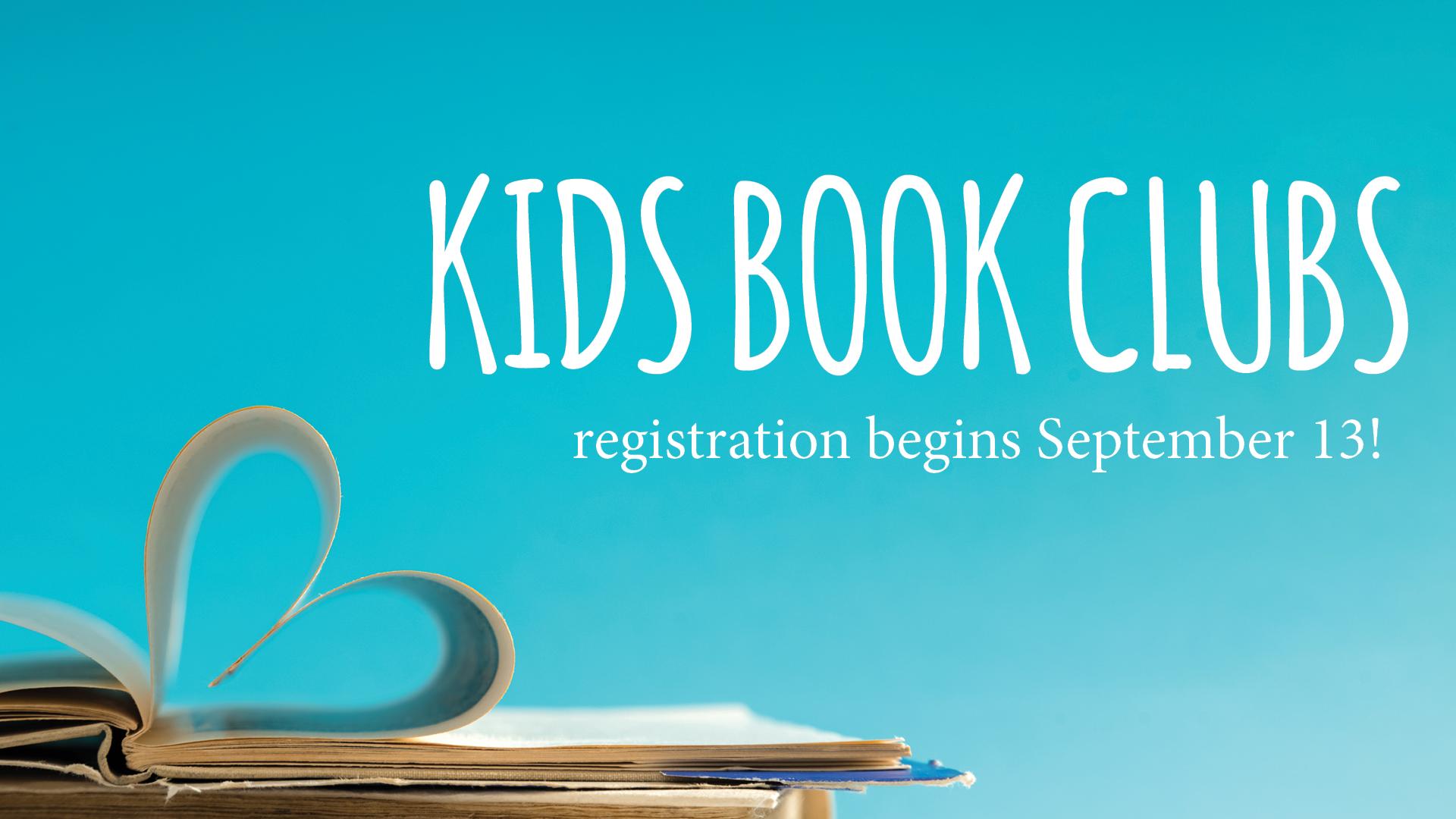 Kids Book Clubs. Registration begins September 13!