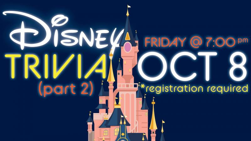 Disney Trivia (part 2). Friday, October 8 at 7 PM. *Registration required.