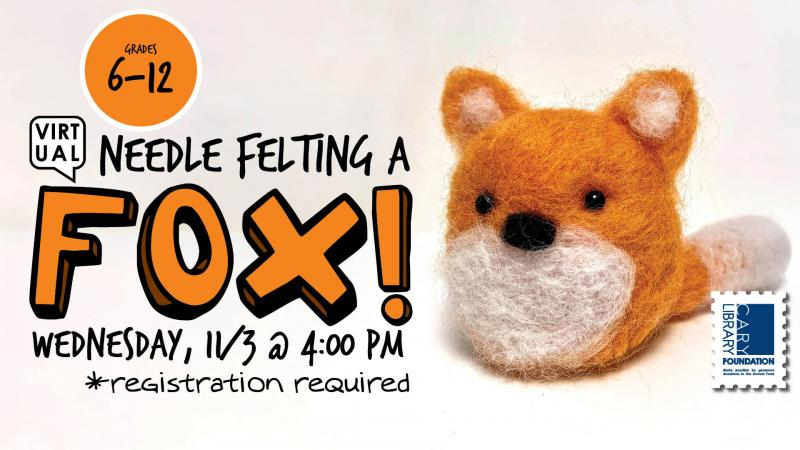 Wed., Nov. 3 at 4 PM - Needle Felting a Fox, Grades 6-12, *Registration Required
